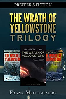 The Wrath of Yellowstone (Preppers Fiction): The Wrath of Yellowstone Trilogy Boxed Set (Preppers Fiction, Apocalyptic Fiction, Survival, Travel Fiction Book 4) by [Montgomery, Frank]