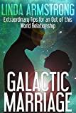 Galactic Marriage: Extraordinary Tips for an Out of this World Relationship
