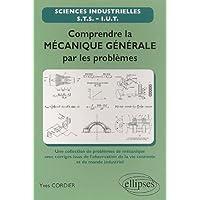 Comprendre la mécanique générale par les problèmes : Une sélection de problèmes de mécanique avec corrigés issus de l'observation de la vie courante et du monde industriel