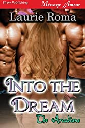 Into the Dream [The Arcadians] (Siren Publishing Menage Amour)