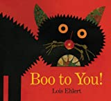 Boo to You!, Lois Ehlert, 1416986251