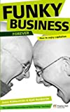 Funky Business Forever: How to Enjoy Capitalism (Financial Times Series) by Nordstrom. Kjell ( 2007 ) Paperback