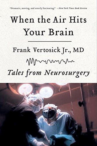 When the Air Hits Your Brain: Tales from Neurosurgery by Vertosick, Frank T.