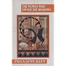 The Woman Who Owned the Shadows by Paula Gunn Allen (1995-01-01)