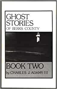 Ghost Stories of Berks County, Book 2 Paperback October 1 ...