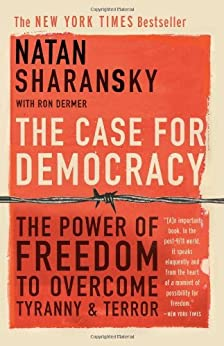 The Case For Democracy: The Power of Freedom to Overcome Tyranny and Terror by [Sharansky, Natan, Dermer, Ron]