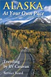 img - for Alaska at Your Own Pace: Traveling by RV Caravan by Bernice Beard (1998-06-15) book / textbook / text book