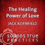 The Healing Power of Love | Jack Kornfield