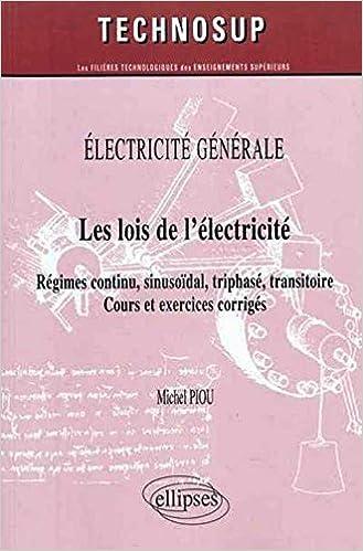 Téléchargement Les lois de l'électricité : Régimes continu, sinusoïdal, triphasé, transitoire, cours et exercices corrigés pdf epub