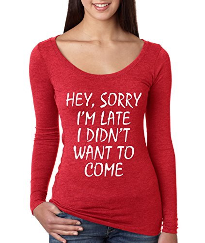 Allntrends Women's Shirt Sorry I'm Late I Didn't Want To Come Funny Shirt