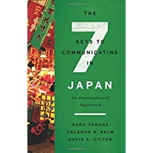 The Seven Keys to Communicating in Japan: An Intercultural Approach