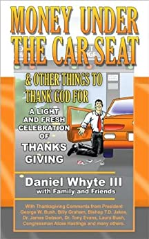 Money Under the Car Seat & Other Things to Thank God For (Revised and Expanded) by [Whyte III, Daniel]