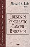 Trends in Pancreatic Cancer Research, Maxwell A. Loft, 1594545243