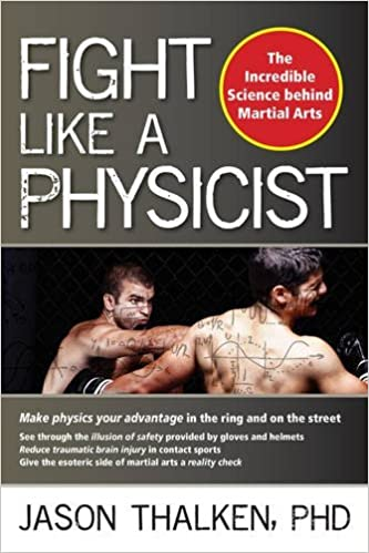 Book Fight Like a Physicist: The Incredible Science Behind Martial Arts (Martial Science) by Jason Thalken (2015-11-07)