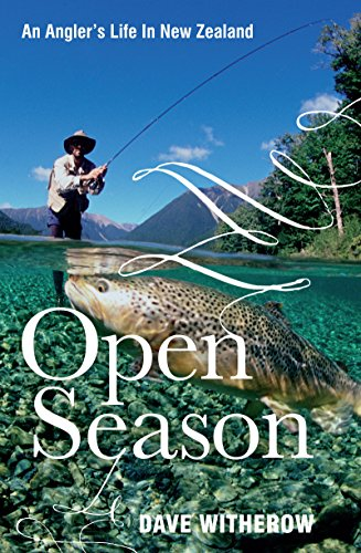 Open Season: An Angler's Life In New Zealand (Best Trout Fishing In New Zealand)