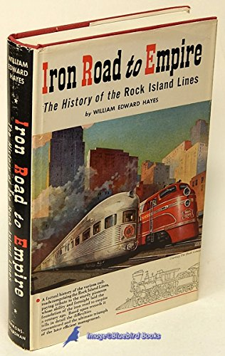 Rock Railroad Island (Iron road to empire;: The history of 100 years of the progress and achievements of the Rock Island lines)