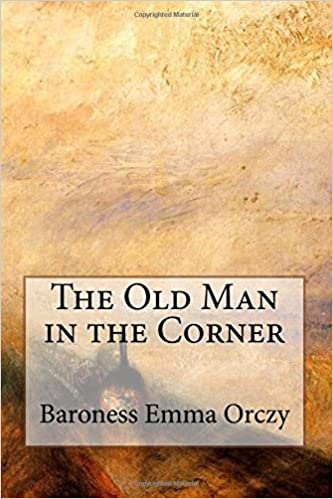 The Old Man In The Corner Baroness Emma Orczy 9781544185521
