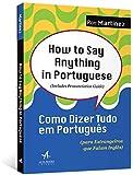 How to Say Anything in Portugues. Como Dizer Tudo em Portugues - Para Estrangeiros que Falam Ingles (Em Portugues do…