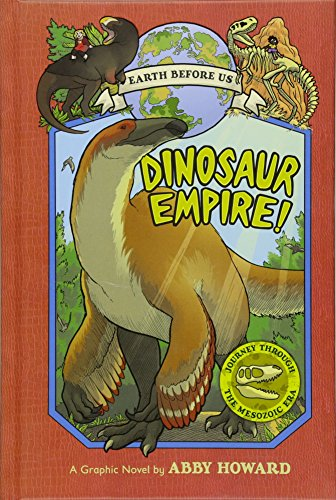 Dinosaur Empire! (Earth Before Us #1): Journey through the Mesozoic Era -