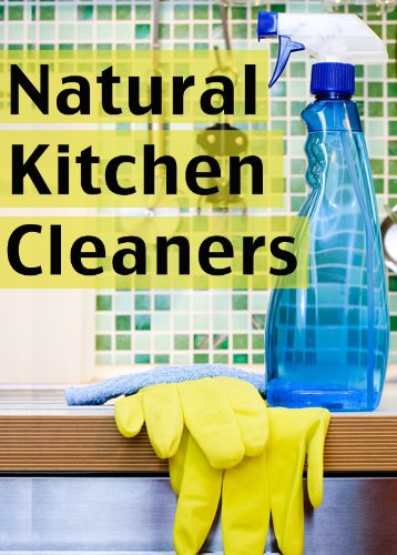 Natural Kitchen Cleaners :The Ultimate Guide - Over 30 Green & Eco Friendly Solutions by [Caples, Danielle, Books, Encore]