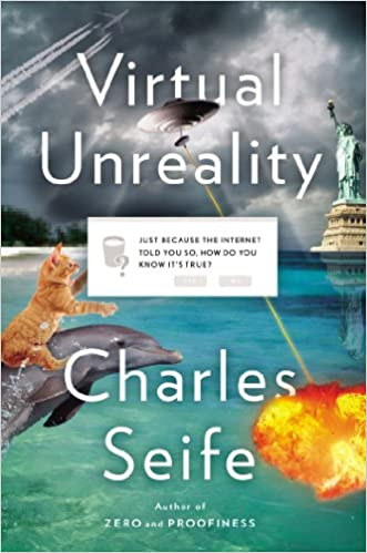 Book Virtual Unreality: Just Because the Internet Told You, How Do You Know It's True?