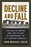 Decline and Fall: The End of Empire and the Future of Democracy in 21st Century America