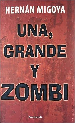 UNA, GRANDE Y ZOMBI (Ediciones B): Amazon.es: Migoya Martinez, Hernan: Libros