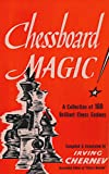 Chessboard Magic!: A Collection Of Brilliant Chess Endings-Irving Chernev