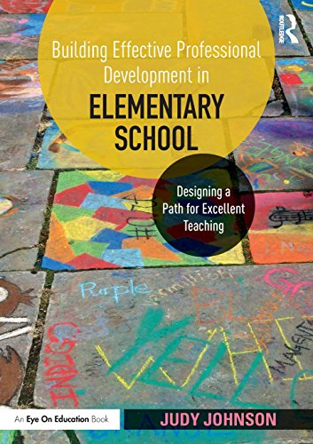 Building Effective Professional Development in Elementary School: Designing a Path for Excellent Teaching