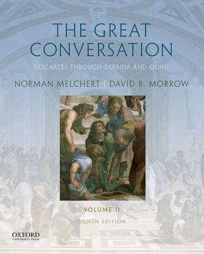 The Great Conversation: Volume II: Descartes through Derrida and Quine