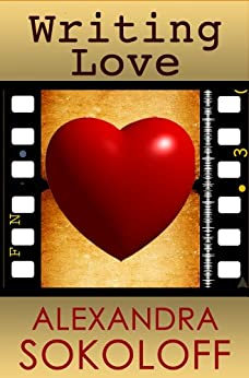 Writing Love: Screenwriting Tricks for Authors II: Story Structure for Pantsers and Plotters by [Sokoloff, Alexandra]