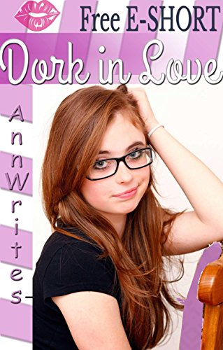 Dork In Love ~ Free 90 Page Preview: Free Teen Romance Book [Excerpt] [For 12-16 yrs]