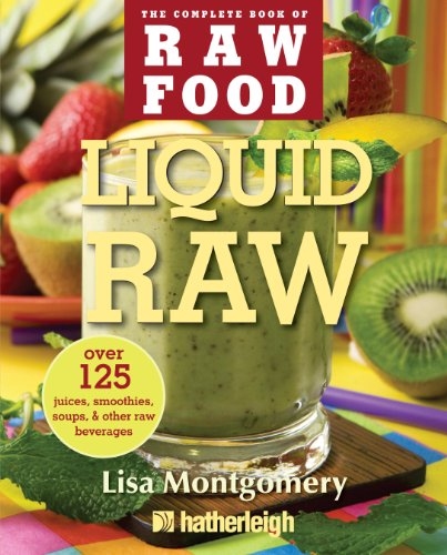 Liquid Raw: Over 125 Juices, Smoothies, Soups, and other Raw Beverages (The Complete Book of Raw Food Series)