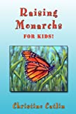Raising Monarchs for Kids!, Christine Catlin, 1936184699