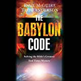 The Babylon Code: Solving the Bible's Greatest End-Times Mystery