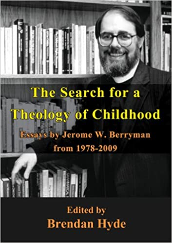 The Search For A Theology Of Childhood Essays By Jerome W Berryman  The Search For A Theology Of Childhood Essays By Jerome W Berryman From   Jerome Berryman Brendan Hyde  Amazoncom Books
