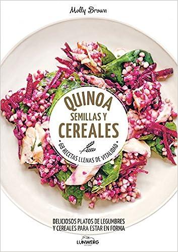 Quinoa, semillas y cereales: 68 recetas llenas de vitalidad (Come Verde)