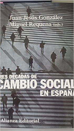 Tres decadas de cambio social en España -El Libro Universitario: Amazon.es: GONZALEZ, JUAN JESUS, Gonzalez, Juan Jesus: Libros