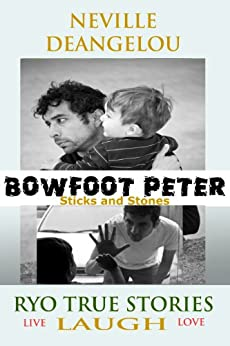 Bowfoot Peter - Sticks And Stones (Bowfoot Peter, The Picanee Boy Book 6) by [DeAngelou, Neville]