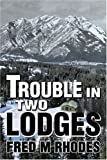 Trouble in Two Lodges, Fred Rhodes, 0595262511