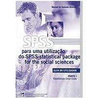 SPSS - Statistical Package for the Social Sciences: Guia do Utilizador - Parte I - Estatísticas Descritivas