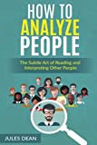 img - for How To Analyze People: Simple, yet effective ways of reading people's body language. Master the art of human psychology trough recognizing emotions and facial expressions book / textbook / text book