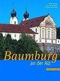 Baumburg an der Alz : Das Ehemalige Augustiner-Chorherrenstift in Geschichte, Kunst, Musik und Wirtschaft, Wild, Joachim and Brugger, Walter, 3795417104
