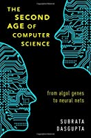 The Second Age of Computer Science: From Algol Genes to Neural Nets Front Cover