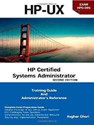 HP Certified Systems Administrator (2nd Edition) [HP-UX Training Guide for HP0-095 and HP0-A01 Exams and Administrator's Reference]