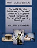 Robert Noble et Al. , Petitioners, V. Claude O. Botkin. U. S. Supreme Court Transcript of Record with Supporting Pleadings, William J. Powers, 1270356666