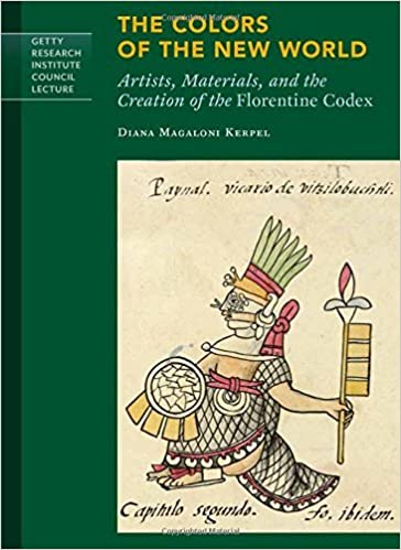 The Colors of the New World: Artists, Materials, and the Creation of the Florentine Codex (Getty Research Institute Council Lecture Series) by Kerpel Magaloni Diana (2014-07-01)