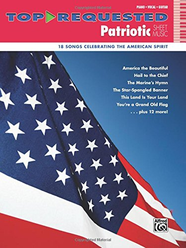 Top-Requested Patriotic Sheet Music: 18 Songs Celebrating the American Spirit (Top-Requested Sheet Music) (Music Book Pvg Sheet)