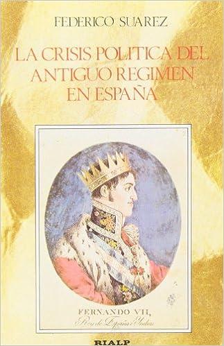 La crisis politica del antiguo regimen en España 1808-1840: Amazon.es: Suarez Verdeguer, Federico: Libros