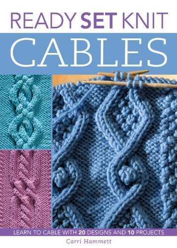 Ready, Set, Knit Cables: Learn to Cable with 20 Designs and 10 Projects by Brand: Creative Publishing international